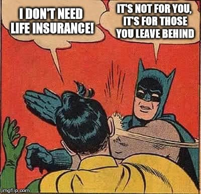 do i need life insurance, need life insurance, life insurance meme
