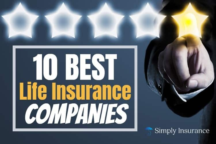 Best Life Insurance Company >> Top 10 Best Life Insurance Companies In 2019 Rates Reviews