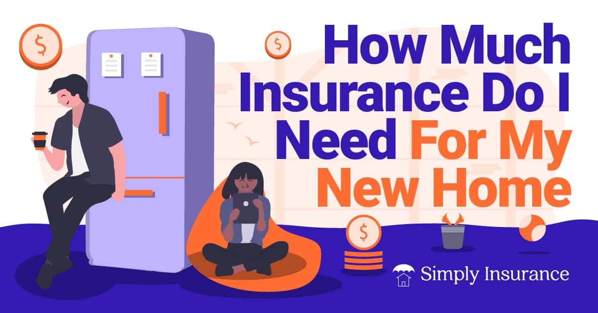 how much insurance do i need for my new home
