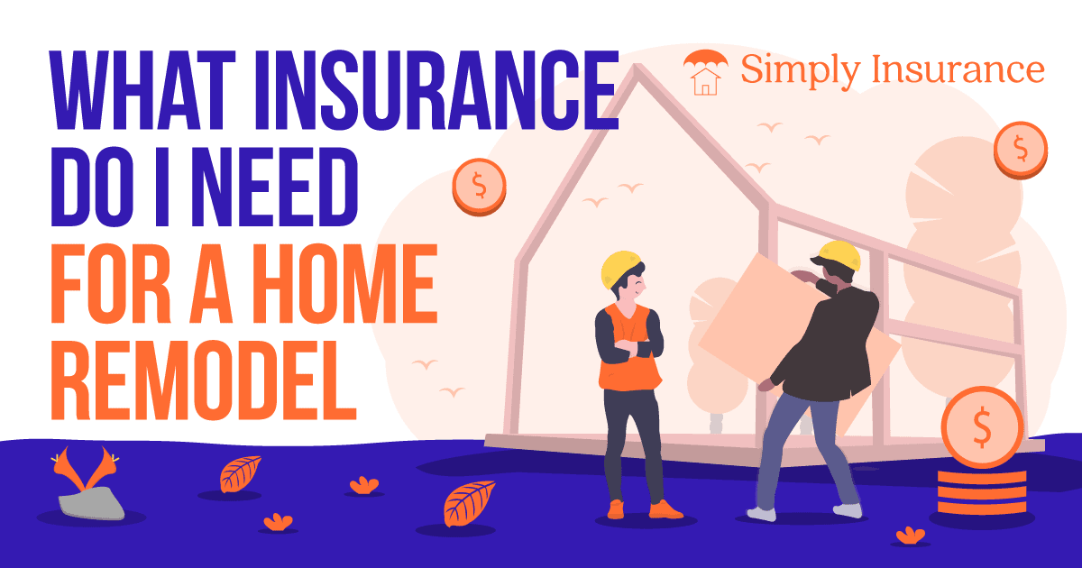what insurance do i need for a home remodel