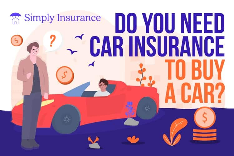 do you need car insurance to buy a car