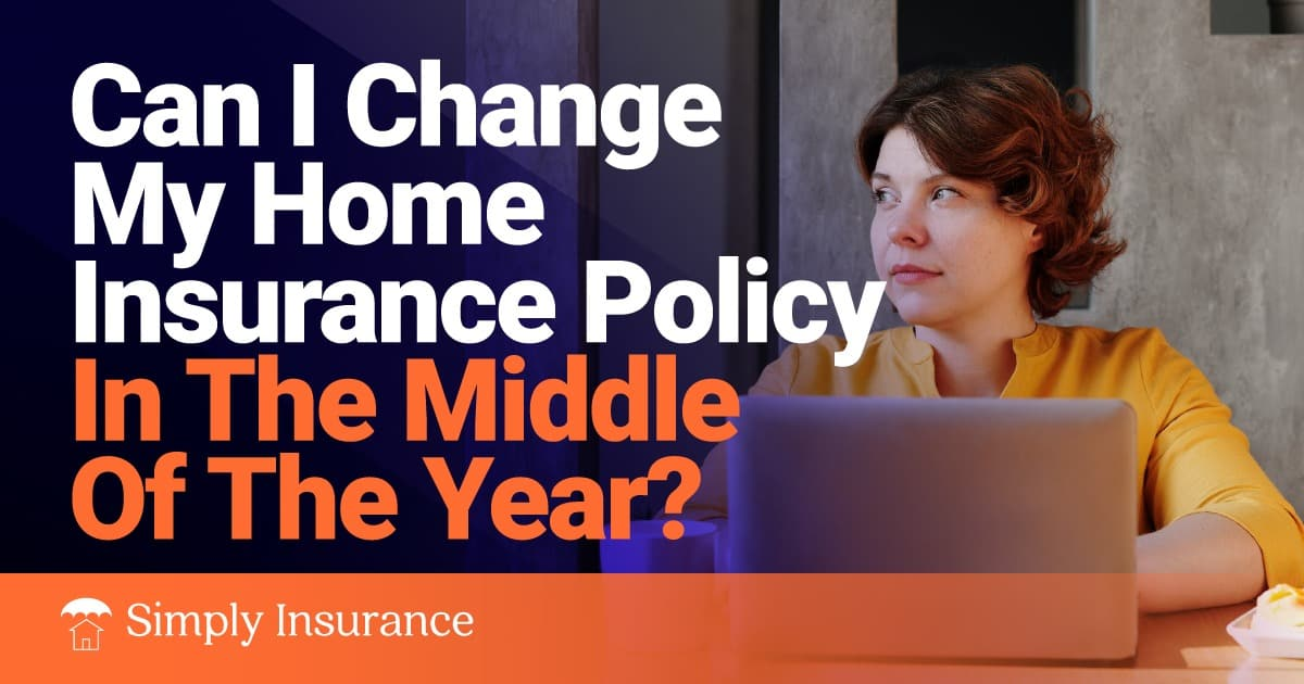 Can I Change My Home Insurance Policy in the Middle of the ...