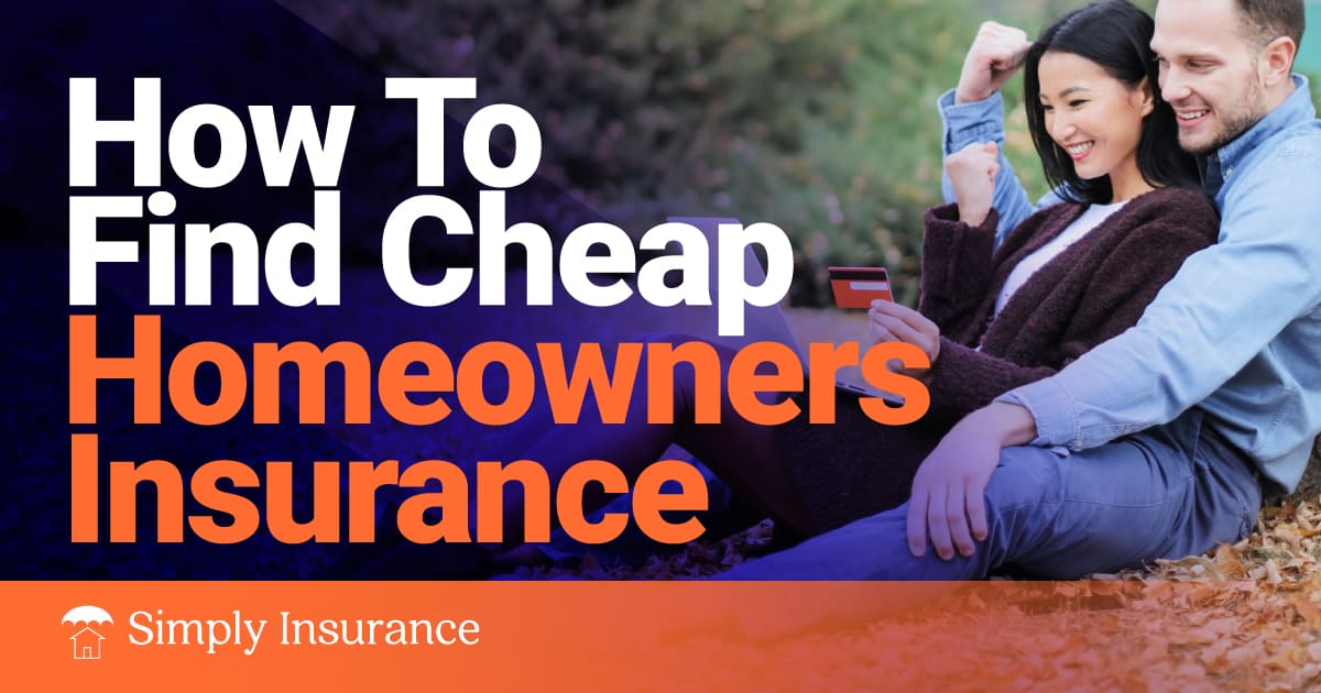 How to Find Cheap Homeowners Insurance In 2021 + Tips!