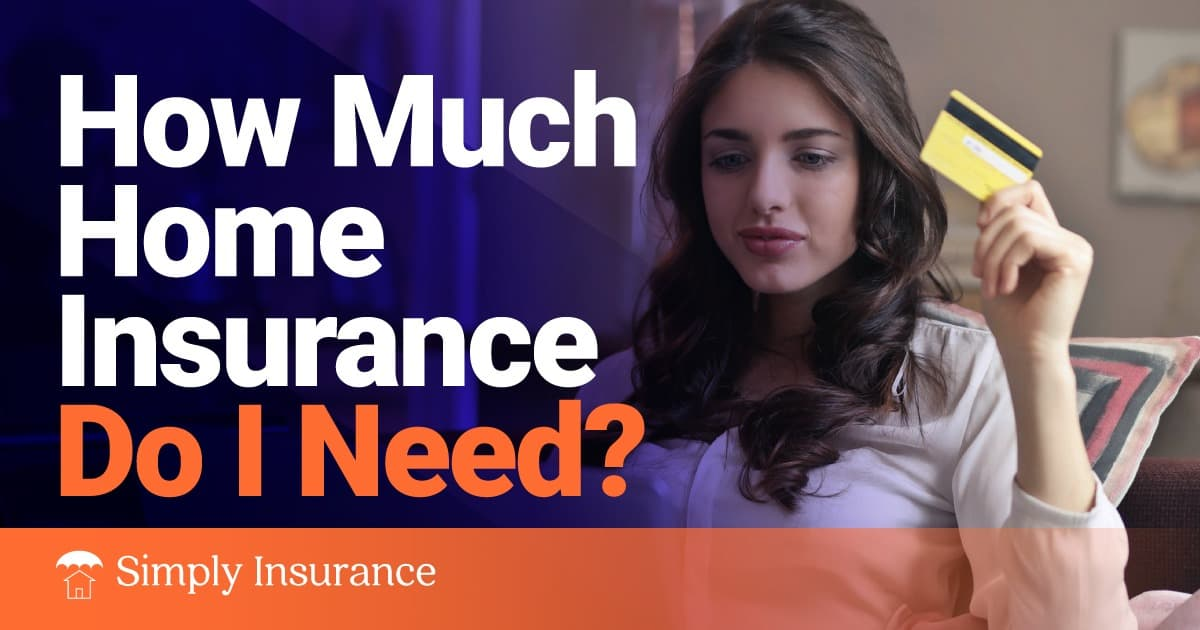 how much home insurance do i need