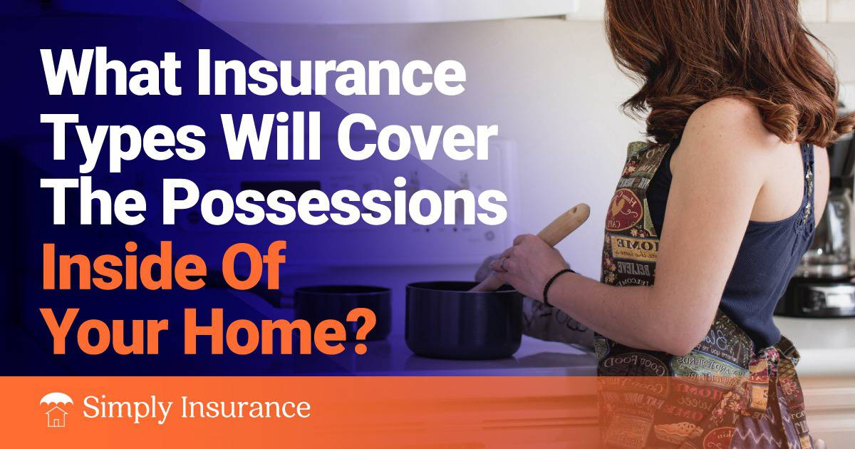 which of the following insurance types will cover the possessions inside your home