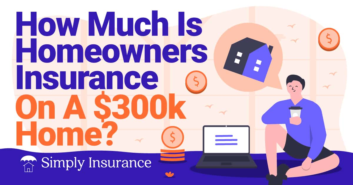 cost of home insurance on 300k house