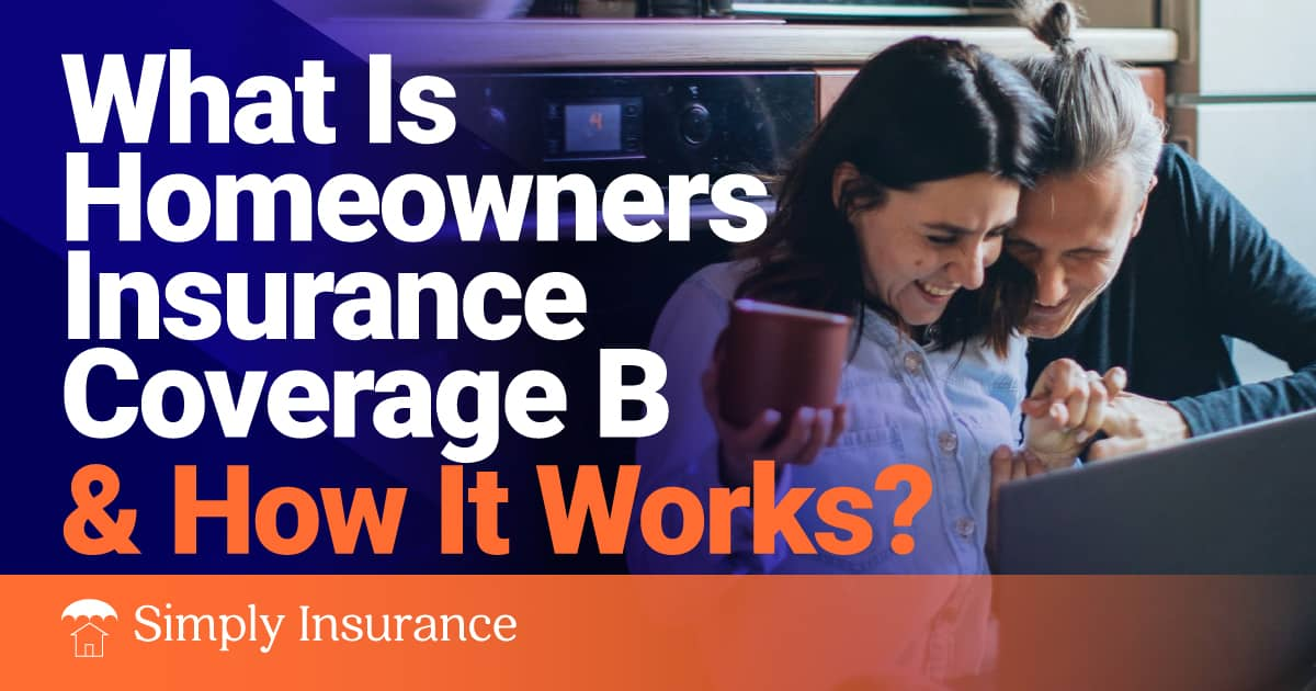 What Is Homeowner's Insurance Coverage B & How It Works?
