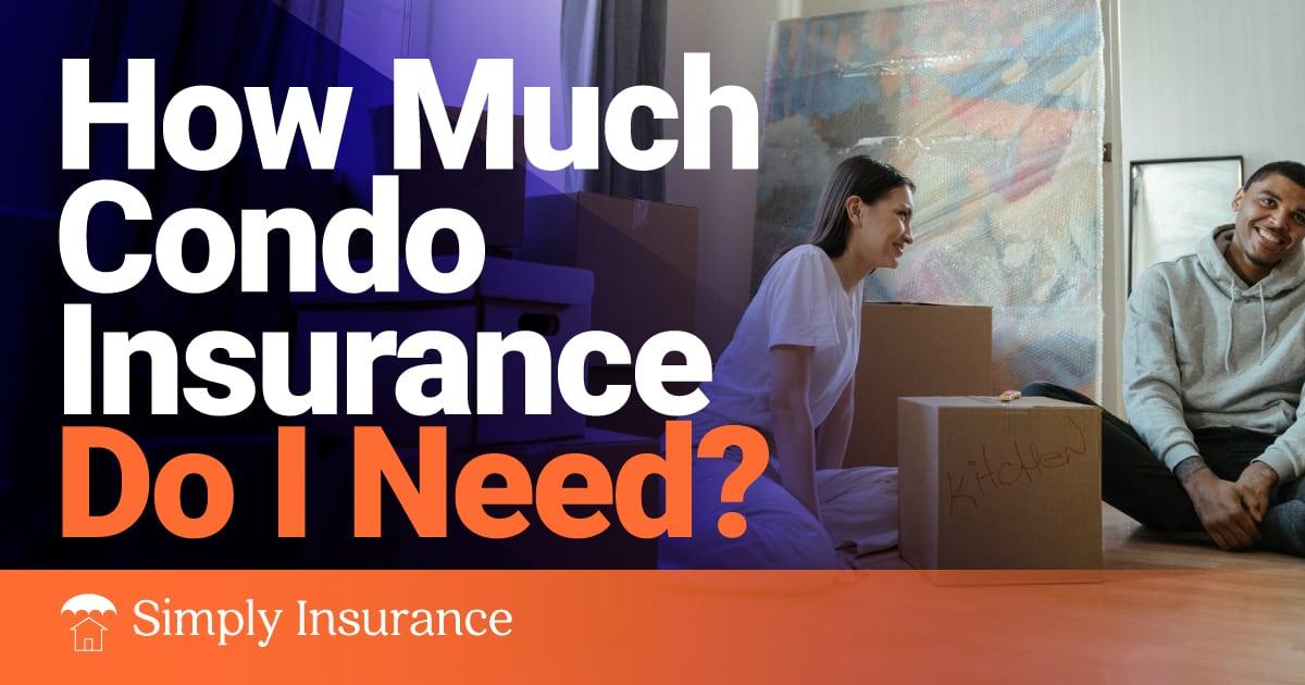 how much condo insurance do i need