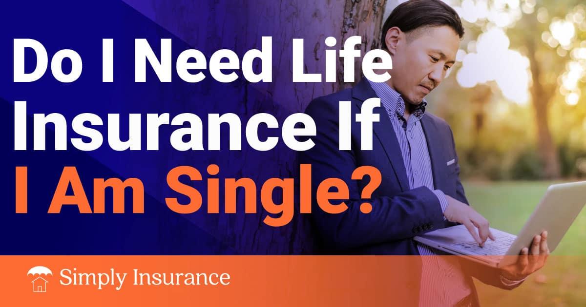 do i need life insurance if i am single