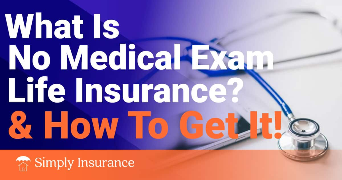 No Medical Exam Life Insurance | How To Get It In 2021?